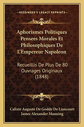 9781168096043: Aphorismes Politiques Pensees Morales Et Philosophiques De L'Empereur Napoleon: Recueillis De Plus De 80 Ouvrages Originaux (1848) (French Edition)