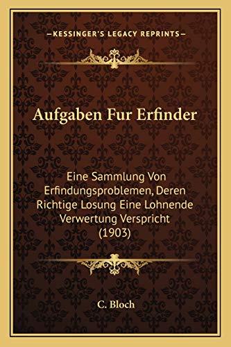 9781168097453: Aufgaben Fur Erfinder: Eine Sammlung Von Erfindungsproblemen, Deren Richtige Losung Eine Lohnende Verwertung Verspricht (1903)