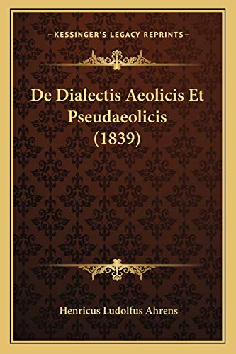 9781168100207: De Dialectis Aeolicis Et Pseudaeolicis (1839) (Latin Edition)