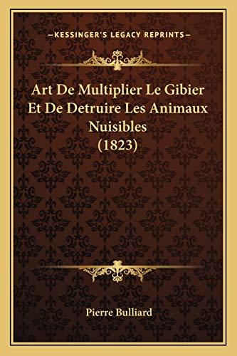 9781168103659: Art De Multiplier Le Gibier Et De Detruire Les Animaux Nuisibles (1823) (French Edition)