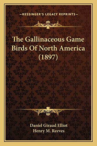 9781168104144: The Gallinaceous Game Birds of North America (1897)