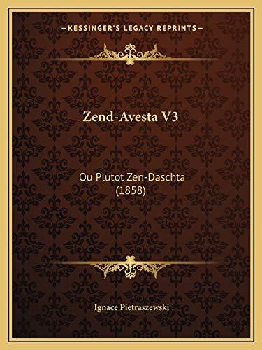 9781168107077: Zend-Avesta V3: Ou Plutot Zen-Daschta (1858) (French Edition)