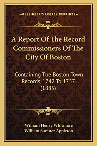 9781168113184: A Report Of The Record Commissioners Of The City Of Boston: Containing The Boston Town Records, 1742 To 1757 (1885)
