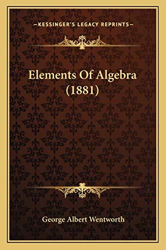 9781168114501: Elements Of Algebra (1881)