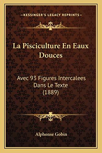 9781168114600: La Pisciculture En Eaux Douces: Avec 93 Figures Intercalees Dans Le Texte (1889) (French Edition)