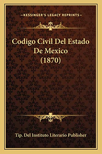 9781168114884: Codigo Civil Del Estado De Mexico (1870) (Spanish Edition)