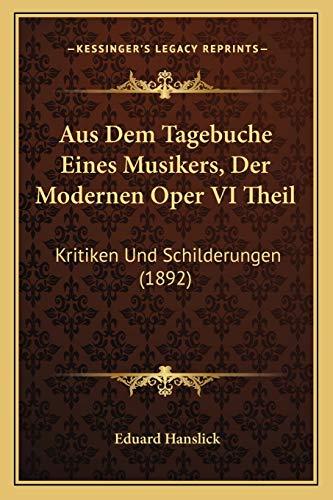 9781168116789: Aus Dem Tagebuche Eines Musikers, Der Modernen Oper VI Theil: Kritiken Und Schilderungen (1892) (German Edition)