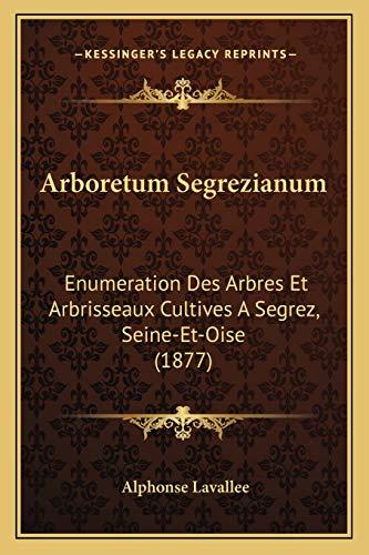 9781168117304: Arboretum Segrezianum: Enumeration Des Arbres Et Arbrisseaux Cultives a Segrez, Seine-Et-Oise (1877)