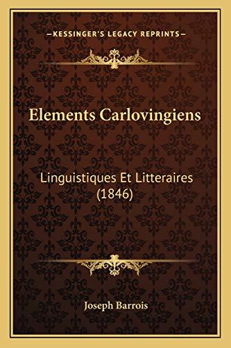 Elements Carlovingiens: Linguistiques Et Litteraires (1846) (French