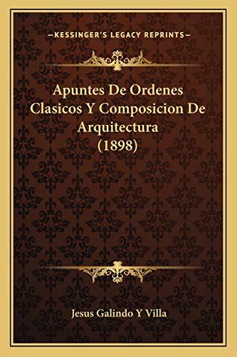 9781168118387: Apuntes De Ordenes Clasicos Y Composicion De Arquitectura (1898) (Spanish Edition)