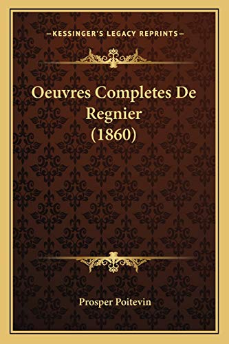 9781168119117: Oeuvres Completes De Regnier (1860) (French Edition)