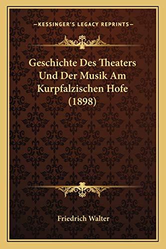 9781168119957: Geschichte Des Theaters Und Der Musik Am Kurpfalzischen Hofe (1898)