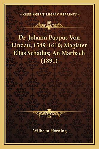 9781168123930: Dr. Johann Pappus Von Lindau, 1549-1610; Magister Elias Schadus; An Marbach (1891)