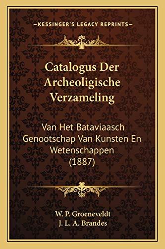 9781168125163: Catalogus Der Archeoligische Verzameling: Van Het Bataviaasch Genootschap Van Kunsten En Wetenschappen (1887) (Dutch Edition)