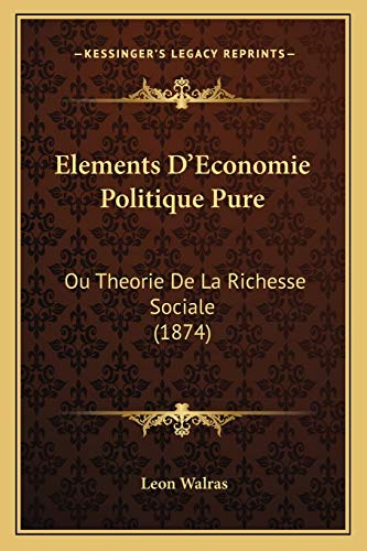 9781168125651: Elements D'Economie Politique Pure: Ou Theorie De La Richesse Sociale (1874) (French Edition)