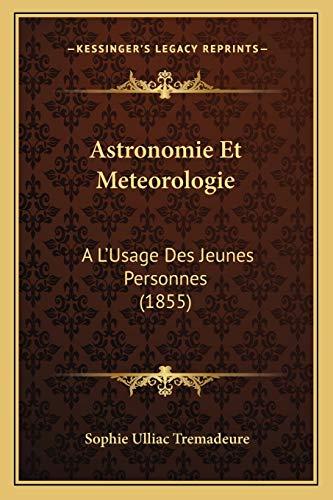 9781168127419: Astronomie Et Meteorologie: A L'Usage Des Jeunes Personnes (1855) (French Edition)