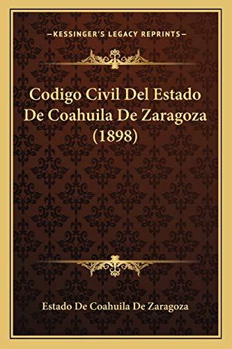 9781168128379: Codigo Civil Del Estado De Coahuila De Zaragoza (1898) (Spanish Edition)
