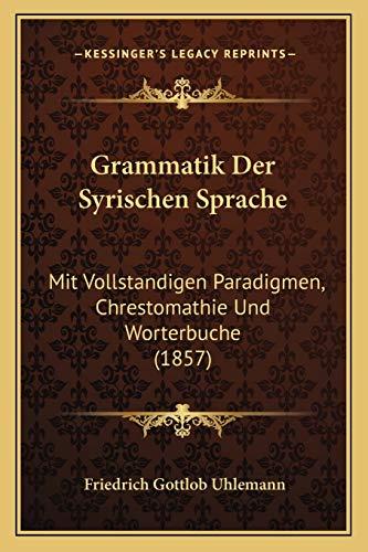 9781168129505: Grammatik Der Syrischen Sprache: Mit Vollstandigen Paradigmen, Chrestomathie Und Worterbuche (1857)
