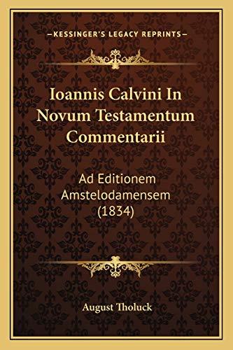 9781168130563: Ioannis Calvini in Novum Testamentum Commentarii: Ad Editionem Amstelodamensem (1834)