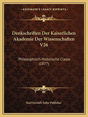 Denkschriften Der Kaiserlichen Akademie Der Wissenschaften V26:
