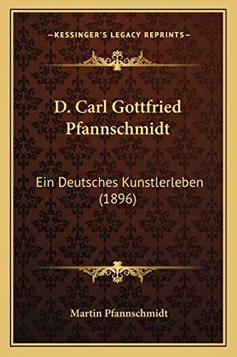 9781168135315: D. Carl Gottfried Pfannschmidt: Ein Deutsches Kunstlerleben (1896)