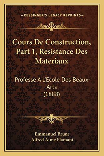 9781168135674: Cours De Construction, Part 1, Resistance Des Materiaux: Professe A L'Ecole Des Beaux-Arts (1888) (French Edition)