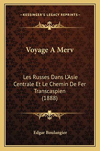 9781168135926: Voyage A Merv: Les Russes Dans L'Asie Centrale Et Le Chemin De Fer Transcaspien (1888) (French Edition)