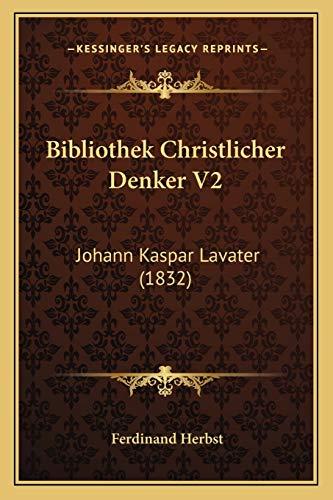 9781168139191: Bibliothek Christlicher Denker V2: Johann Kaspar Lavater (1832)