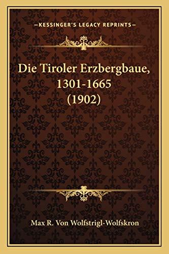 9781168140562: Die Tiroler Erzbergbaue, 1301-1665 (1902)
