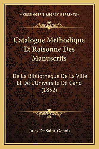 9781168144089: Catalogue Methodique Et Raisonne Des Manuscrits: De La Bibliotheque De La Ville Et De L'Universite De Gand (1852) (French Edition)