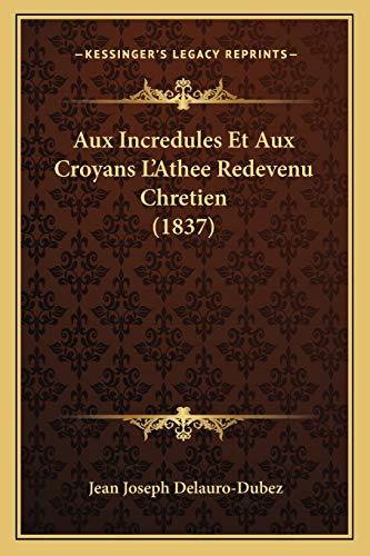 9781168145574: Aux Incredules Et Aux Croyans L'Athee Redevenu Chretien (1837)