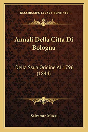 9781168145826: Annali Della Citta Di Bologna: Della Ssua Origine Al 1796 (1844) (Italian Edition)