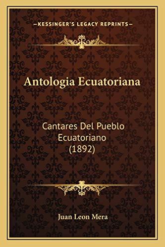 9781168147035: Antologia Ecuatoriana: Cantares Del Pueblo Ecuatoriano (1892) (Spanish Edition)