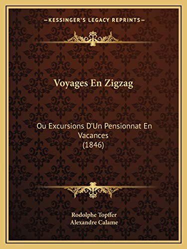 9781168147202: Voyages En Zigzag: Ou Excursions D'Un Pensionnat En Vacances (1846) (French Edition)