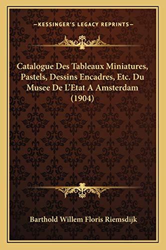 9781168147592: Catalogue Des Tableaux Miniatures, Pastels, Dessins Encadres, Etc. Du Musee De L'Etat A Amsterdam (1904) (French Edition)