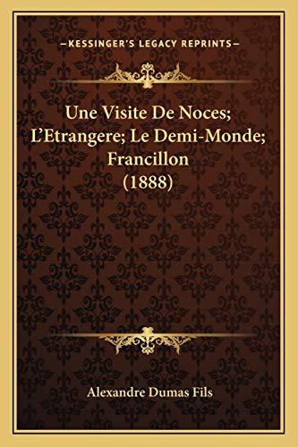 9781168149008: Une Visite De Noces; L'Etrangere; Le Demi-Monde; Francillon (1888) (French Edition)