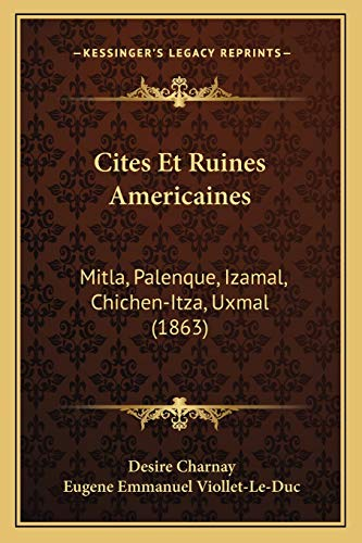 9781168150165: Cites Et Ruines Americaines: Mitla, Palenque, Izamal, Chichen-Itza, Uxmal (1863) (French Edition)