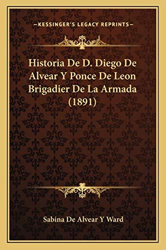 9781168153500: Historia De D. Diego De Alvear Y Ponce De Leon Brigadier De La Armada (1891) (Spanish Edition)