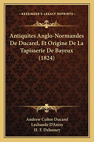 9781168155962: Antiquites Anglo-Normandes de Ducarel, Et Origine de La Tapisserie de Bayeux (1824)