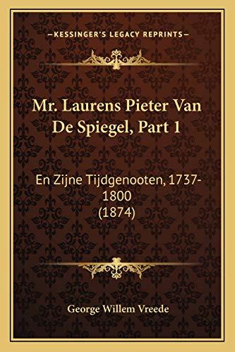 Mr Laurens Pieter Van de Spiegel Part En Zijne Tijdgenooten 1737 1800 1874 by George Willem Vreede 2010 Paperback - George Willem Vreede