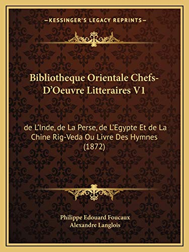 9781168158987: Bibliotheque Orientale Chefs-D'Oeuvre Litteraires V1: de L'Inde, de La Perse, de L'Egypte Et de La Chine Rig-Veda Ou Livre Des Hymnes (1872) (French Edition)