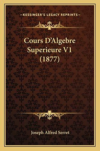 9781168159588: Cours D'Algebre Superieure V1 (1877)
