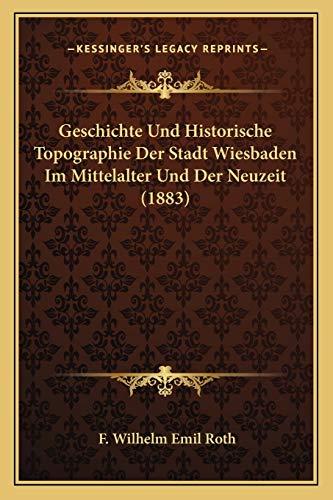 9781168161772: Geschichte Und Historische Topographie Der Stadt Wiesbaden Im Mittelalter Und Der Neuzeit (1883)