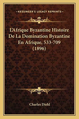 9781168161871: L'Afrique Byzantine Histoire De La Domination Byzantine En Afrique, 533-709 (1896) (French Edition)