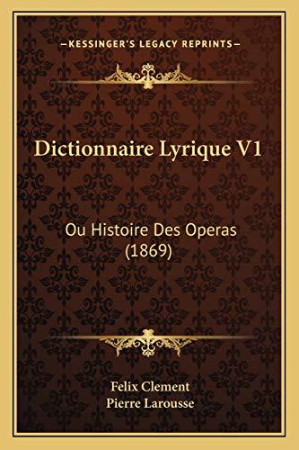 9781168164933: Dictionnaire Lyrique V1: Ou Histoire Des Operas (1869) (French Edition)