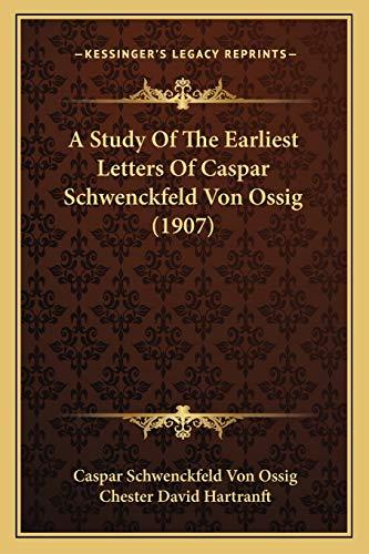 9781168165435: A Study Of The Earliest Letters Of Caspar Schwenckfeld Von Ossig (1907)