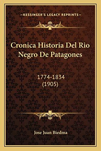 9781168166647: Cronica Historia del Rio Negro de Patagones: 1774-1834 (1905)