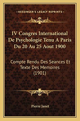 9781168168337: IV Congres International De Psychologie Tenu A Paris Du 20 Au 25 Aout 1900: Compte Rendu Des Seances Et Texte Des Memoires (1901) (French Edition)