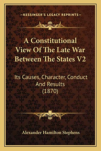9781168168436: A Constitutional View Of The Late War Between The States V2: Its Causes, Character, Conduct And Results (1870)