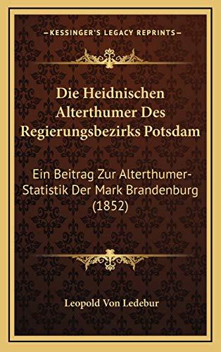 9781168170903: Die Heidnischen Alterthumer Des Regierungsbezirks Potsdam: Ein Beitrag Zur Alterthumer-Statistik Der Mark Brandenburg (1852)